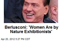 Berlusconi: 'Women Are by Nature Exhibitionists'