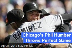 Chicago's Phil Humber Throws Perfect Game