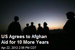 US Agrees to Afghan Aid for 10 More Years