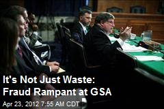 It's Not Just Waste: Fraud Rampant at GSA
