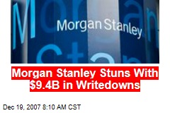 Morgan Stanley Stuns With $9.4B in Writedowns