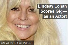 Lindsay Lohan Scores Gig— as an Actor!