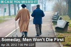 Someday, Men Won't Die First