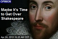 Maybe It's Time to Get Over Shakespeare