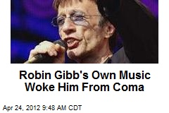 Robin Gibb's Own Music Woke Him From Coma