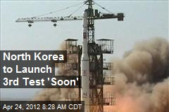 North Korea to Launch 3rd Test 'Soon'