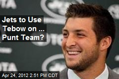 Jets to Use Tebow on ... Punt Team?
