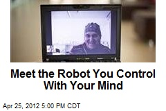 Meet the Robot You Control With Your Mind