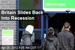 Britain Slides Back Into Recession