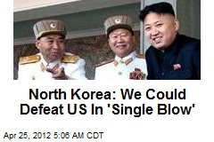 North Korea: We Could Defeat US In 'Single Blow'