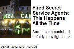 Fired Secret Service Agents: This Happens All the Time