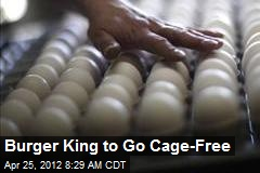 Burger King to Go Cage-Free