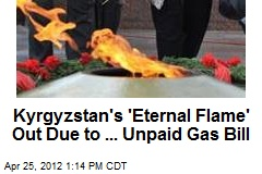 Kyrgyzstan's 'Eternal Flame' Out Due to ... Unpaid Gas Bill
