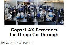 Cops: LAX Screeners Let Drugs Go Through
