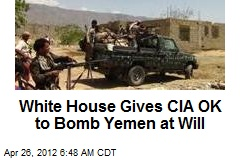 White House Gives CIA OK to Bomb Yemen at Will