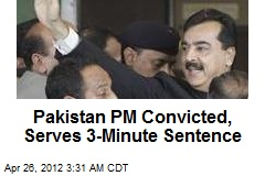 Pakistan PM Convicted, Serves 3-Minute Sentence
