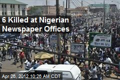 6 Killed at Nigerian Newspaper Offices