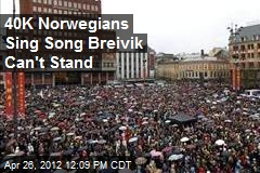 40K Norwegians Sing Song Breivik Can't Stand