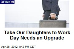 Take Our Daughters to Work Day Needs an Upgrade