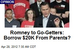 Romney to Go-Getters: Borrow $20K From Parents?