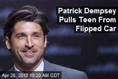 Patrick Dempsey Pulls Teen From Flipped Car