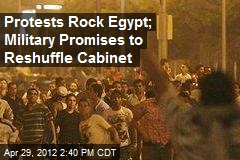 Protests Rock Egypt; Military Promises to Reshuffle Cabinet
