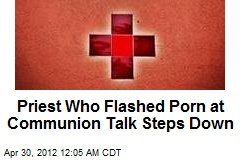 Priest Who Flashed Porn for Communion Demo Quits