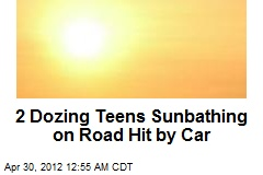 2 Teens Sunbathing on Road Hit by Car
