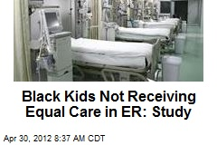 Black Kids Not Receiving Equal Care in ER: Study