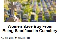 Women Save Boy From Being Sacrificed in Cemetery