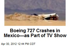 Boeing 727 Crashes in Mexico—as Part of TV Show