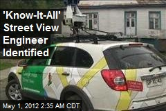 'Know-It-All' Street View Engineer Identified