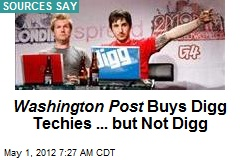 Washington Post Buys Digg Techies ... but Not Digg