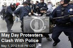 May Day Protesters Clash With Police