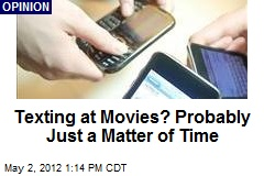 Texting at Movies? Probably Just a Matter of Time