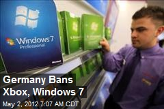 Germany Bans Xbox, Windows 7