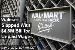 Walmart Slapped With $4.8M Bill for Unpaid Wages