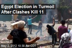 Egypt Election in Turmoil After Clashes Kill 11