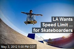 LA Wants Speed Limit ... for Skateboarders