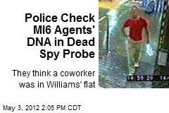 Police Check MI6 Agents' DNA in Dead Spy Probe