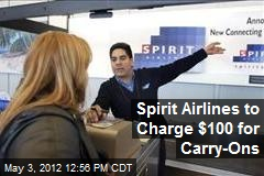 Spirit Airlines to Charge $100 for Carry-Ons