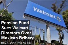 Pension Fund Sues Walmart Directors Over Mexican Bribery