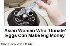 Asian Women Who 'Donate' Eggs Can Make Big Money