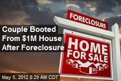 Couple Booted From $1M House After Foreclosure