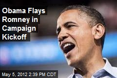 Obama Flays Romney in Campaign Kickoff