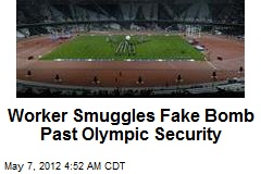 Worker Smuggles Fake Bomb Past Olympic Security