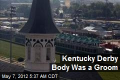 Kentucky Derby Body Was a Groom