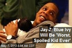Jay-Z: Blue Ivy Will Be 'Worst, Spoiled Kid Ever'