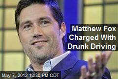 Matthew Fox Charged With Drunk Driving