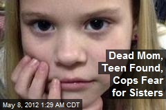 Dead Mom, Teen Found, Cops Fear for Sisters